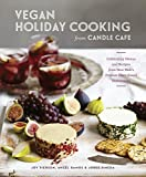 Vegan Holiday Cooking from Candle Cafe: Celebratory Menus and Recipes from New York s Premier Plant-Based Restaurants