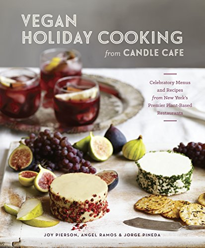 Vegan Holiday Cooking from Candle Cafe: Celebratory Menus and Recipes from New York's Premier Plant-Based Restaurants by Joy Pierson, Angel Ramos, Jorge Pineda