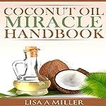 Coconut Oil Miracle Handbook | Lisa A Miller