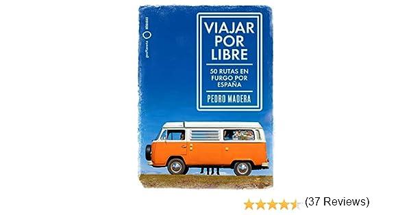 Viajar por libre: 50 rutas en furgo por España eBook: Madera, Pedro: Amazon.es: Tienda Kindle