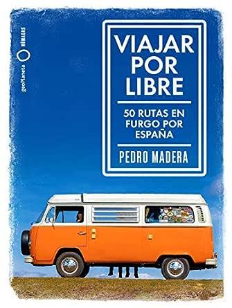 Viajar por libre: 50 rutas en furgo por España eBook: Madera ...