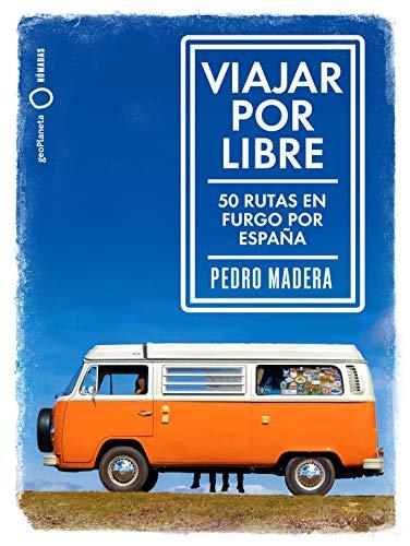 Viajar por libre: 50 rutas en furgo por España (Nómadas) por Pedro Madera
