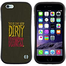 Pulsar iFace Series Soft TPU Skin Bumper Case Cover for Apple iPhone 6 / 6S (4.7 INCH) , Dirty Businesse Quote Slogan Sign Life Business