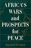 Africa's Wars and Prospects for Peace, Copson, Raymond W., 1563243016