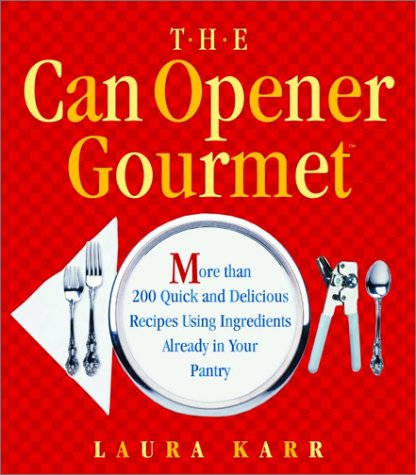 Read Online CAN OPENER GOURMET, THE: MORE THAN 200 QUICK AND DELICIOUS RECIPES USING INGREDIENTS FROM YOUR PANTRY ebook