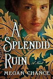 A Splendid Ruin: A Novel av Megan Chance