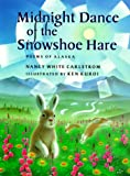 Midnight Dance of the Snowshoe Hare, Nancy White Carlstrom, 0399227466