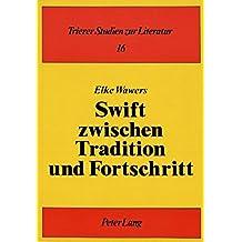 """Swift zwischen Tradition und Fortschritt: Studie zum ideengeschichtlichen Kontext von """"The Battle of</I> """"the Books</I> und """"A Tale of a Tub</I>"""