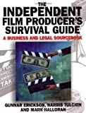 The Independent Film Producer's Survival Guide, Gunnar Erickson and Harris Tulchin, 0825672791