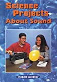 Science Projects about Sound, Robert Gardner, 0766011666