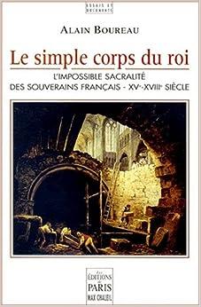 Book Le simple corps du roi: L'impossible sacralité des souverains français, XVe-XVIIIe siècle (Le Temps et l'histoire) (French Edition)