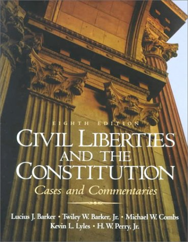 Civil Liberties and the Constitution: Cases and Commentaries (8th Edition)