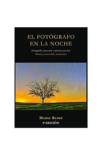 El Fotógrafo En La Noche: Fotografía Nocturna Y Pintura Con Luz