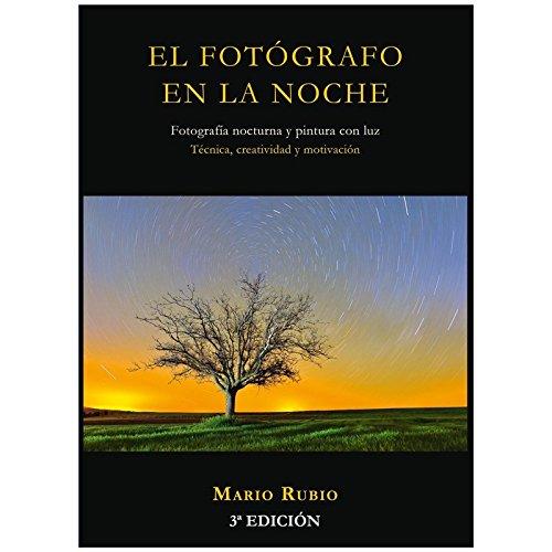 Descargar Libro El Fotógrafo En La Noche: Fotografía Nocturna Y Pintura Con Luz Rubio Mario