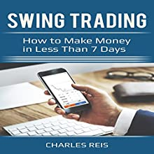 Swing Trading: How to Make Money in Less Than 7 Days Audiobook by Charles Reis Narrated by Thomas Gray