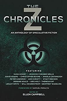 The Z Chronicles (Future Chronicles Book 4) by [Howey, Hugh, Peralta, Samuel, Wells, Jennifer Foehner, Adams, David, Boore, Christopher, Cavanaugh, Angela, Cawdron, Peter, Christy, Ann, Ericson, Stacy, Gould, Deirdre, Holt, Kris, Kay, Theresa, Wakeling, Geoffrey, Smith, Lesley, Swardstrom, Will]