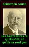 Les Anarchistes ce qu'ils sont, ce qu'ils ne sont pas (French Edition)