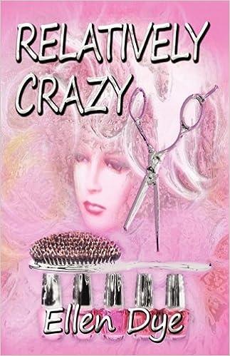 Relatively Crazy: Ellen Dye: 9781603181662: Amazon.com: Books