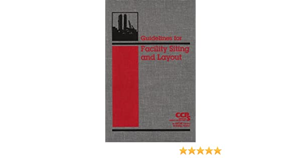 guidelines for facility siting and layout ccps center for chemical rh amazon com guidelines for facility siting and layout pdf download aiche guidelines for facility siting and layout