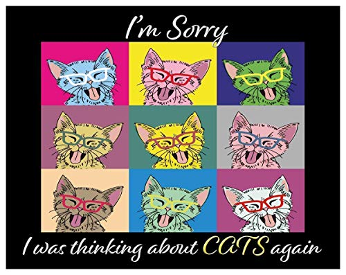 I'm Sorry, I was thinking about CATS again - Fine Art Print- 11x14 Unframed Photo Art- Great Gift - Present For Anyone Who Loves Cats. Perfect for the Dorm, Bedroom- Decor Poster Under $20 ()