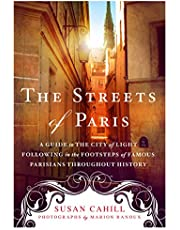 The Streets of Paris: A Guide to the City of Light Following in the Footsteps of Famous Parisians Throughout History