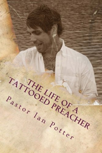 The Life of a Tattooed Preacher (The Jesus Tattooed)
