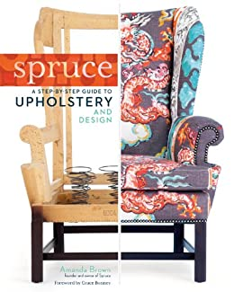 Spruce: A Step-by-Step Guide to Upholstery and Design by [Brown, Amanda]