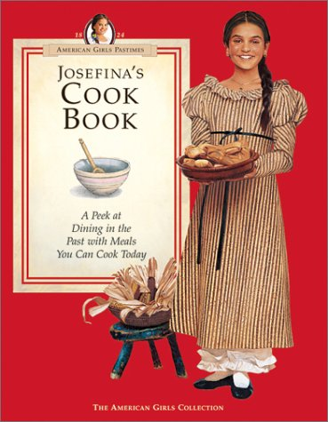 Josefina's Cook Book: A Peek at Dining in the Past with Meals You Can Cook Today (American Girls Collection) (American Girl Doll Dining Book)