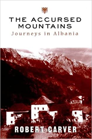 The Accursed Mountains: Journeys in Albania
