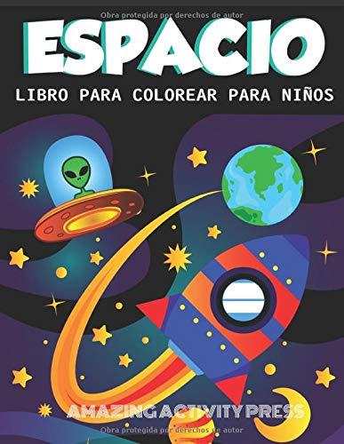 ESPACIO LIBRO PARA COLOREAR PARA NIÑOS: Increíble libro para colorear del espacio exterior con planetas, naves espaciales, cohetes, astronautas y más ... (ideas para regalos de libros para niños) por Amazing Activity Press