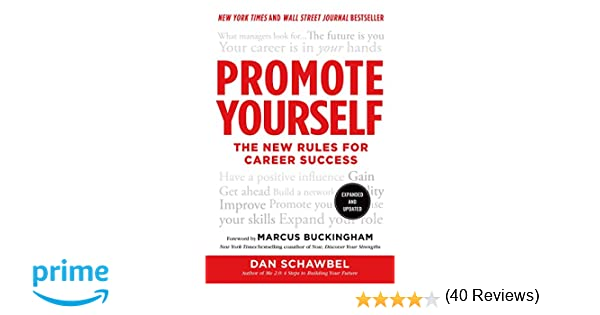 promote yourself the new rules for career success dan schawbel marcus buckingham 9781250025685 amazoncom books - Self Promotion Ideas How To Promote Yourself And Your Brand