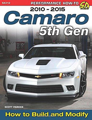 camaro 5th gen 2010 2015 how to build and modify scott parker rh amazon com 2010 chevy camaro 2ss owners manual 2010 Camaro Repair Manual