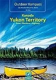 Kanada Yukon Territory: Die 20 schönsten Kanu- und Trekkingtouren (Outdoor Kompass)