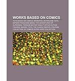 [ [ [ Works Based on Comics: Toys Based on Comics, Minimates, McFarlane Toys, Batman Franchise Media, the Adventures of Superman [ WORKS BASED ON COMICS: TOYS BASED ON COMICS, MINIMATES, MCFARLANE TOYS, BATMAN FRANCHISE MEDIA, THE ADVENTURES OF SUPERMAN ] By Books, LLC ( Author )Jul-25-2011 Paperback