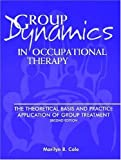 Group Dynamics in Occupational Therapy: The Theoretical Basis and Practice Application of Group