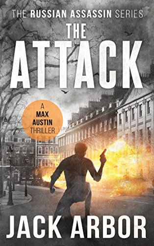 The Attack: A Max Austin Thriller, Book #3 (The Russian Assassin) by [Arbor, Jack]