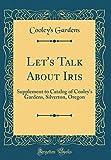 Amazon / Forgotten Books: Let s Talk about Iris Supplement to Catalog of Cooley s Gardens, Silverton, Oregon Classic Reprint (Cooleys Gardens)