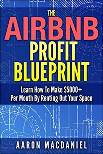 The airbnb profit blueprint learn how i made 5000 a month with the airbnb profit blueprint learn how i made 5000 a month with airbnb aaron macdaniel 9781521227114 amazon books malvernweather Image collections