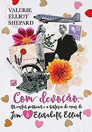 Com devoção: as cartas pessoais e a história de amor de Jim e Elisabeth Elliot