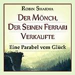 Der Mönch, der seinen Ferrari verkaufte: Eine Parabel vom Glück | Robin Sharma