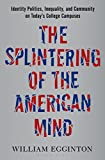 The Splintering of the American Mind: Identity Politics, Inequality, and Community on Today's College Campuses