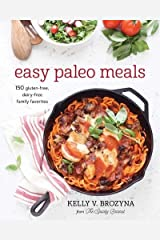 Easy Paleo Meals: 150 Gluten-Free, Dairy-Free Family Favorites Paperback