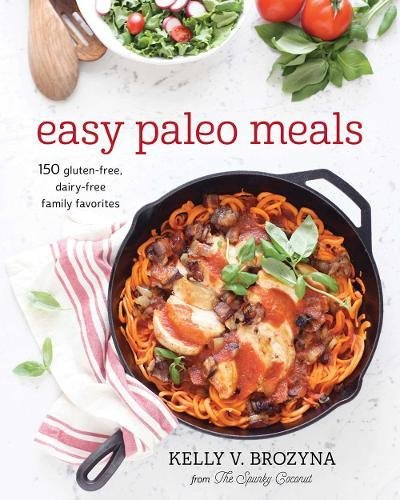 Easy Paleo Meals: 150 Gluten-Free, Dairy-Free Family Favorites by Victory Belt Publishing
