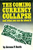 The Coming Currency Collapse and what you can do about it