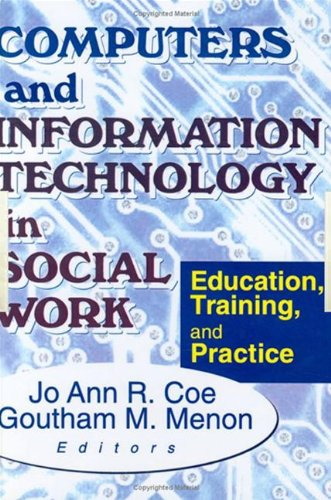 Computers and Information Technology in Social Work: Education, Training, and Practice by Jo Ann R Coe, Goutham M Menon