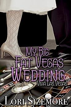 My Big Fat Vegas Wedding (Viva Las Vegas Book 2) by [Sizemore, Lori]