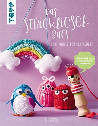 Das Strickliesel-Buch: Kleine Projekte ruckzuck gestrickt (German Edition)