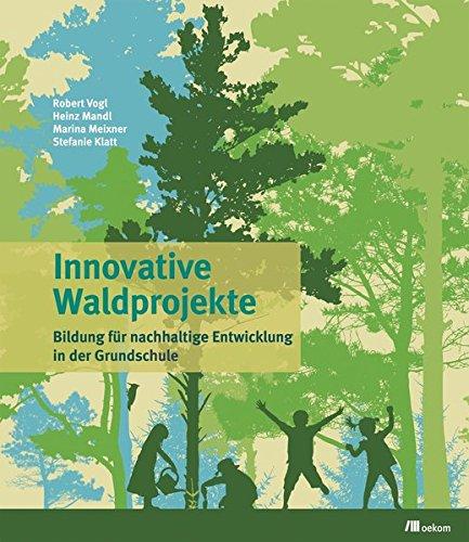 Innovative Waldprojekte: Bildung für nachhaltige Entwicklung in der Grundschule Loseblattsammlung – 12. Februar 2015 Robert Vogl Heinz Mandl Marina Meixner Stefanie Klatt