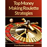 Roulette Junkie - How To Win at Roulette and other Money Making Roulette Strategies!: The refreshingly honest roulette strategy guide