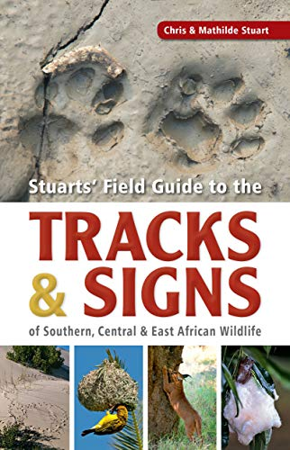 (Stuarts' Field Guide to the Tracks & Signs of Southern, Central & East African Wildlife (Stuarts' Field Guides))